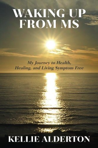 Waking Up from MS: My Journey to Health, Healing, and Living Symptom Free