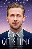 Ryan Gosling - The Biography