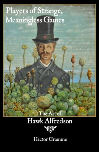 Players Of Strange, Meaningless Games: The Art Of Hawk Alfredson