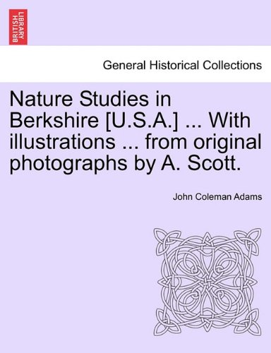 Nature Studies in Berkshire [U.S.A.] ... With illustrations ... from original photographs by A. Scott. pdf epub