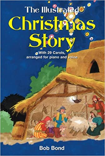 Download gratuito di eBook gratuito The Illustrated Christmas Story: With 21 carols, arranged for piano and voice PDF