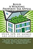 Build A Winning Property Tax Appeal: Build A Winning Property Tax Appeal: Put Facts and Figures Together!