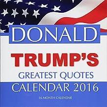 DONALD TRUMP'S GREATEST QUOTES Calendar 2016: 16 Month Calendar