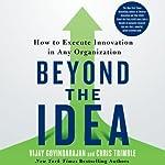 Beyond the Idea: How to Execute Innovation in Any Organization | Vijay Govindarajan,Chris Trimble