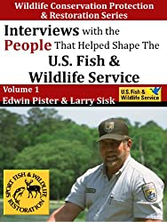 Interviews With The People That Helped Shape The U.S. Fish & Wildlife Service (Wildlife Conservation, Protection & Restoration Book 1) (English Edition)