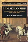 Horsemanship: A Comprehensive Book on Training the Horse and Its Rider (Trafalgar Square Classic)