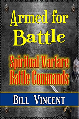 Book: Armed for Battle - Spiritual Warfare Battle Commands by Bill Vincent