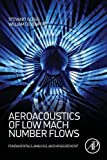 Aeroacoustics of Low Mach Number Flows: Fundamentals, Analysis, and Measurement