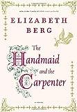 The Handmaid and the Carpenter, Elizabeth Berg, 1400065380