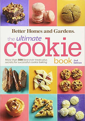 Better Homes and Gardens The Ultimate Cookie Book, Second Edition: More than 500 Best-Ever Treats Plus Secrets for Successful Cookie Baking (Better Homes and Gardens Ultimate) by Better Homes and Gardens