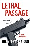 img - for Lethal Passage: The Story of a Gun book / textbook / text book