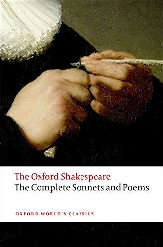 Complete Sonnets and Poems: The Oxford Shakespeare The Complete Sonnets and Poems (Oxford World's Classics)