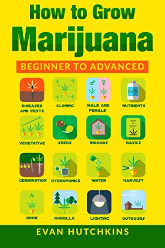 How to Grow Marijuana: Beginners to Advanced -Growing Medicinal Cannabis Indoors for Medicinal Use (Best Weed For Beginners)