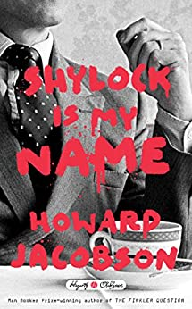 Shylock Is My Name (Hogarth Shakespeare) by [Jacobson, Howard]