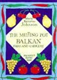 The Melting Pot : Balkan Food and Cookery, Kaneva-Johnson, Maria, 0907325963