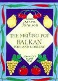 The Melting Pot : Balkan Food and Cookery, Kaneva-Johnson, Maria, 0907325963