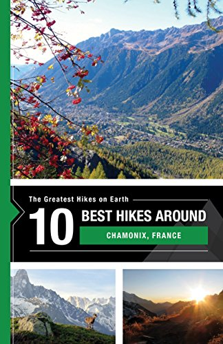 The 10 Best Hikes around Chamonix: The Greatest Hikes on Earth Series