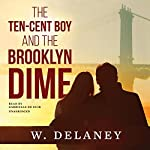 The Ten-Cent Boy and the Brooklyn Dime   W. DeLaney