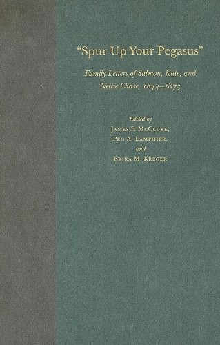 Download Spur Up Your Pegasus: Family Letters of Salmon, Kate, and Nettie Chase, 1844-1873 pdf