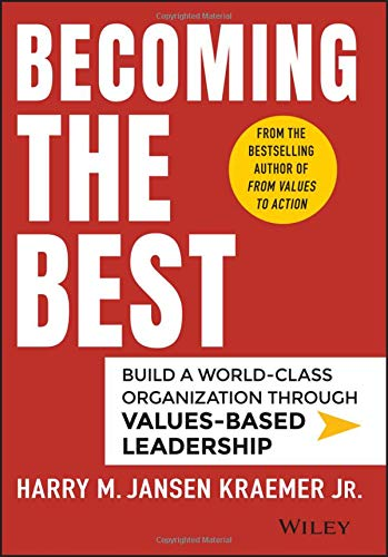 Becoming the Best: Build a World-Class Organization Through Values-Based Leadership (Build Management Best Practices)