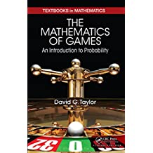 The Mathematics of Games: An Introduction to Probability (Textbooks in Mathematics Book 23)