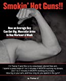 img - for Smokin' Hot Guns!!: How an Average Guy Can Get Big, Muscular Arms In One Workout A Week book / textbook / text book