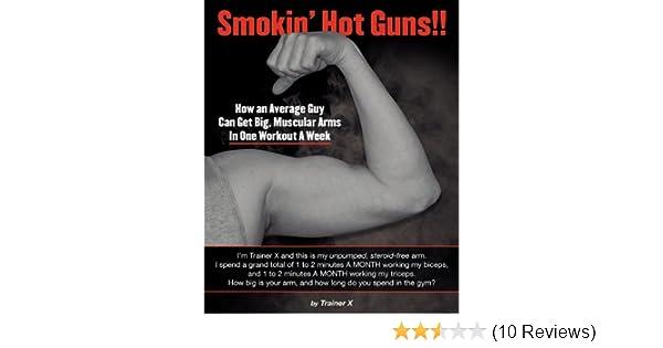 Smokin Hot Guns How An Average Guy Can Get Big Muscular Arms In