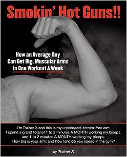 Buy Smokin Hot Guns How An Average Guy Can Get Big Muscular