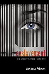 Enslavement (One Bright Future) by Melinda Friesen (2014-10-31)