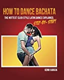 How to Dance BACHATA: The Hottest Club Style Latin Dance Explained Step by Step!