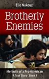 Brotherly Enemies: A True Story (Memoirs of a Pro American Book 1)