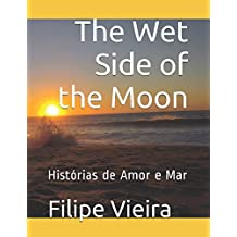 The Wet Side of the Moon: Histórias de Amor e Mar (Portuguese Edition) Feb 21, 2017