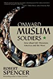 Onward Muslim Soldiers: How Jihad Still Threatens America and the West