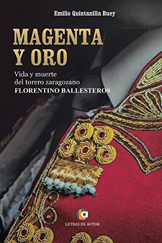 Descargar Libro Magenta Y Oro. Vida Y Muerte Del Torero Zaragozano Florentino Ballesteros Emilio Quintanilla Buey