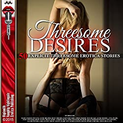 Threesome Desires: Fifty Explicit Threesome Erotica Stories
