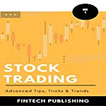 Stock Trading: Advanced Tips, Tricks & Trends: Investments & Securities, Book 3 |  FinTech Publishing