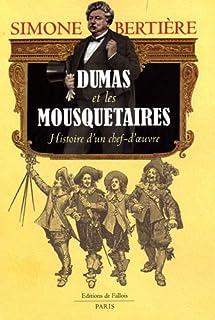 Dumas et les mousquetaires : histoire d'un chef-d'oeuvre, Bertière, Simone