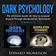 Dark Psychology: The Ultimate Guide on How to Analyze Anyone Through Manipulation Techniques (2 Books in 1)