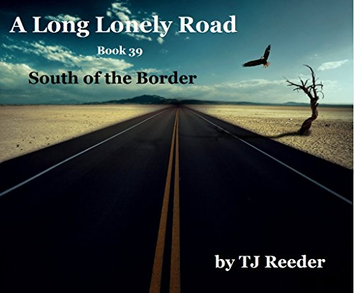 A Long Lonely Road, South of the Border, Book 39 by [Reeder, TJ]