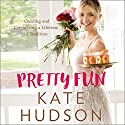 Pretty Fun: Creating and Celebrating a Lifetime of Traditions Audiobook by Kate Hudson Narrated by Kate Hudson