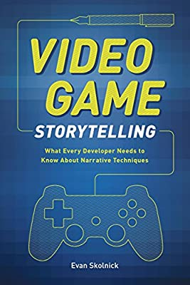 Video Game Storytelling: What Every Developer Needs to Know about Narrative Techniques