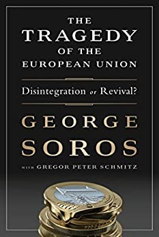 The Tragedy of the European Union: Disintegration or Revival? by [Soros, George]