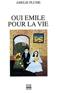 Oui Emile pour la vie, Plume, Amélie