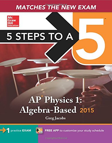 5 Steps to a 5 AP Physics 1 Algebra-based, 2015 Edition (5 Steps to a 5 on the Advanced Placement Examinations Series) (Ap Physics 1 2015 compare prices)