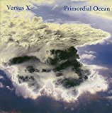 Primordial Ocean by VERSUS X (2008-01-21)
