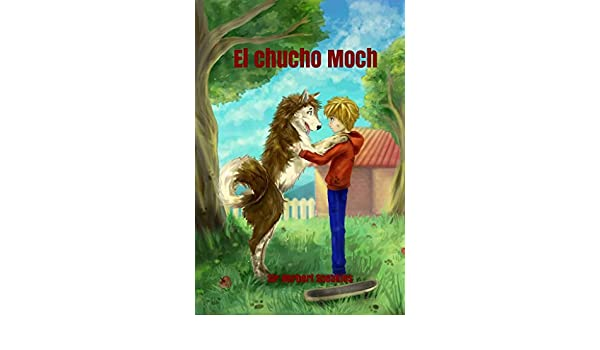 Amazon.com: El chucho Moch (Spanish Edition) eBook: SirHerbert Sneakies: Kindle Store