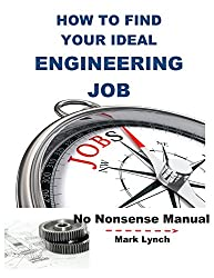 How to Find Your Ideal Engineering Job: Hands-on Help for Small Manufacturers and Smart Technical People (No Nonsense Manuals Book 6)