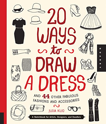 20 Ways to Draw a Dress and 44 Other Fabulous Fashions and Accessories: A Sketchbook for Artists, Designers, and Doodlers from Julia Kuo