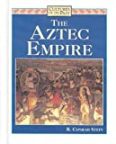 The Aztec Empire, R. Conrad Stein, 0761400729