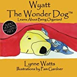 Wyatt the Wonder Dog: Learns About Being Organized